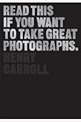 Read This If You Want to Take Great Photographs Kindle Edition