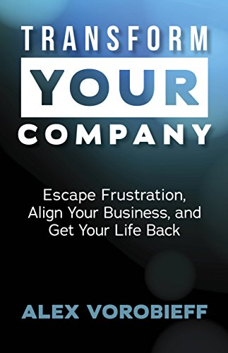 Transform Your Company: Escape Frustration, Align Your Business, and Get Your Life Back Image