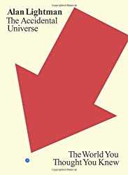The Accidental Universe: The World You Thought You Knew by Lightman, Alan (2014) Hardcover