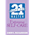 21 Days to Master Extreme Self-Care