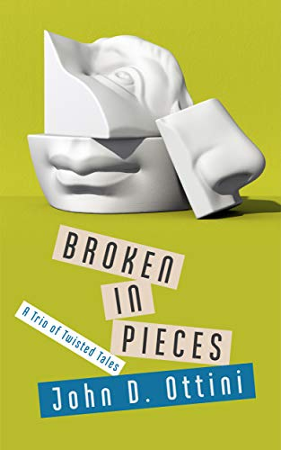 Broken in Pieces: A Trio of Twisted Tales