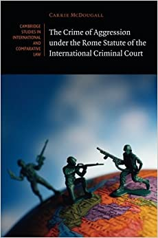 The Crime of Aggression under the Rome Statute of the International Criminal Court (Cambridge Studies in International and Comparative Law) by Carrie Mcdougall (2015-04-16)