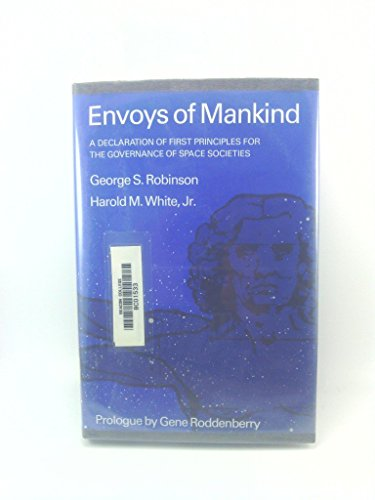 Envoys of Mankind: A Declaration of First Principles for the Governance of Space Societies by George S. Robinson (1-Nov-1986) Hardcover