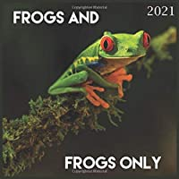 Frogs And Frogs Only 2021: Wall Calendar, 12-Month 2021 Wall Calendar with Major Holidays