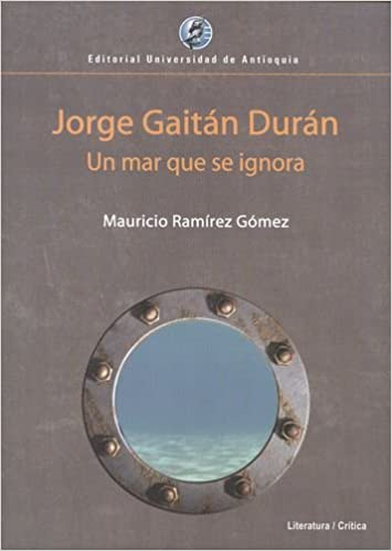 Jorge Gaitan Duran. Un Mar Que Se Ignora: Mauricio RAMÍREZ GÓMEZ: 9789587145717: Amazon.com: Books
