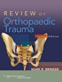 Review of Orthopaedic Trauma, Dr. Mark R Brinker MD, 1582557837