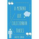 O Menino que Colecionava Frases: Frases para vida e status.