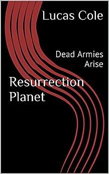 Resurrection Planet: Dead Armies Arise by [Cole, Lucas]