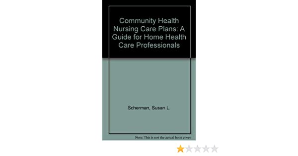 Community Health Nursing Care Plans A Guide For Home Professionals 9780827343573 Medicine Science Books Amazon
