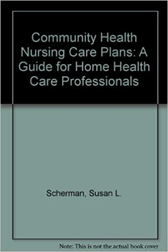 Community Health Nursing Care Plans: A Guide for Home Health Care Professionals