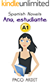 Spanish Novels: Ana, estudiante (Spanish Novels for Beginners - A1) (Spanish Edition)
