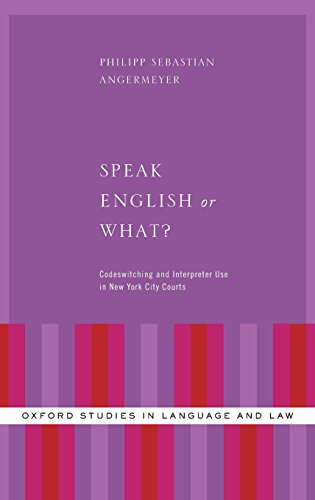 Speak English or What?: Codeswitching and Interpreter Use in New York City Courts (Oxford Studies in Language and Law) by Oxford University Press