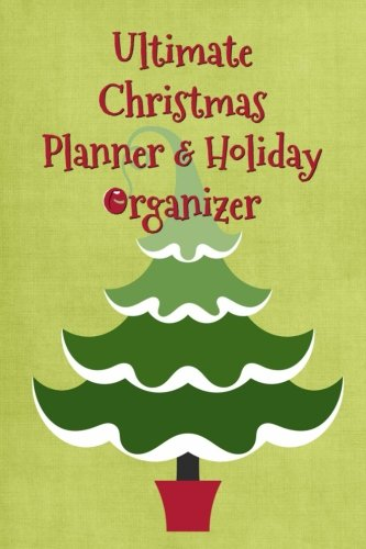 (Ultimate Christmas Planner & Holiday Organizer: Budgets, Shopping Lists, Christmas Cards, Gifts, Meals, Christmas Eve & Christmas Day Half-Hour Planner (6