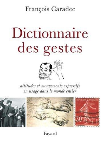 Dictionnaire des gestes : Attitudes et mouvements expressifs en usage dans le monde entier Broché – 19 octobre 2005 François Caradec Philippe Cousin Fayard 2213624925
