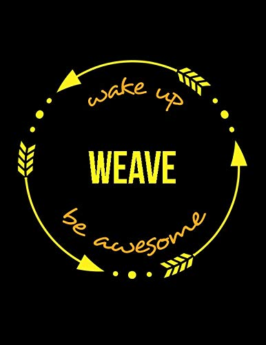 Wake Up Weave Be Awesome | Cool Notebook for a Weaver, Legal Ruled Journal: Wide Ruled ()