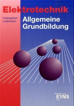 Elektrotechnik. Allgemeine Grundbildung: Lehr-/Fachbuch