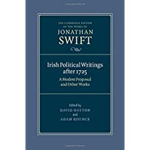 Irish Political Writings after 1725: A Modest Proposal and Other Works (The Cambridge Edition of the Works of Jonathan Swift)