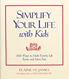 Simplify Your Life with Kids, Elaine St. James, 0836235959