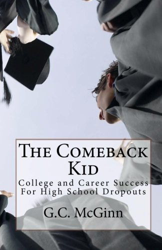 The Comeback Kid: College and Career Success For High School Dropouts