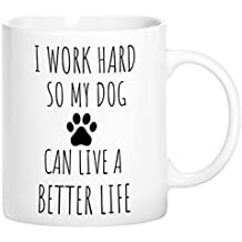 ZMvise I Work Hard So My Dog Can Live A Better Life Fashion Quotes White Ceramic Mug Cup Perfect Christmas Halloween Gfit