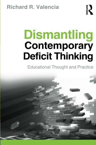 Dismantling Contemporary Deficit Thinking: Educational Thought and Practice (The Critical Educator)