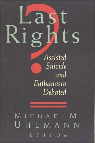 Last Rights?: Assisted Suicide and Euthanasia Debated by D. C.) Ethics and Public Policy Center - Shopping Centre Washington Dc