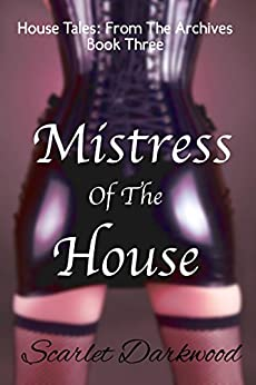 Mistress Of The House: House Tales: Book 3 by [Darkwood, Scarlet]