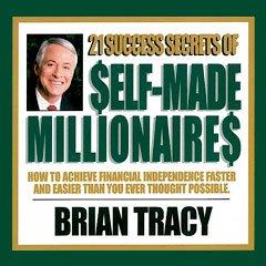 Brian Tracy: 21 Success Secrets of Self-made Millionaires (21 Success Secrets Of Self Made Millionaires)