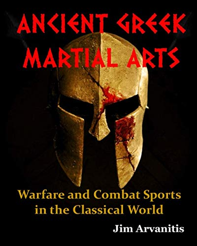 ANCIENT GREEK MARTIAL ARTS: Warfare and Combat Sports in the Classical World