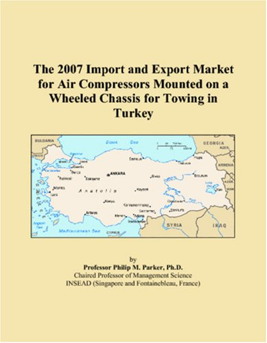 The 2007 Import and Export Market for Air Compressors Mounted on a Wheeled Chassis for Towing in Turkey PDF