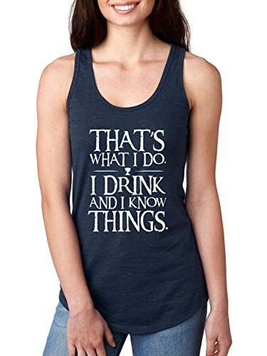 Funny Novelty Sayings That's What I Do I Drink and I Know Things Women's Racerback Tank Top (SMN)]()