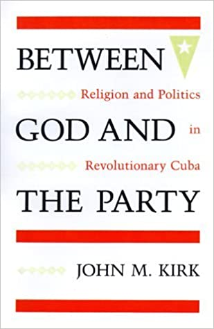 Book Between God and the Party: Religion and Politics in Revolutionary Cuba by John M. Kirk (1998-11-20)
