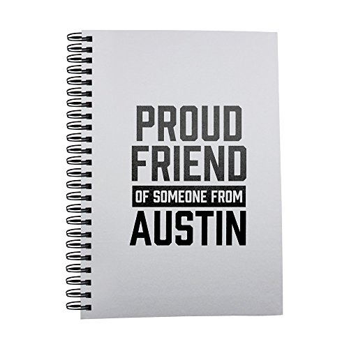 Proud friend of someone from Austin notebook