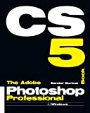 The Adobe Photoshop Cs5 Professional Book, Sandor Burkus, 1466475862