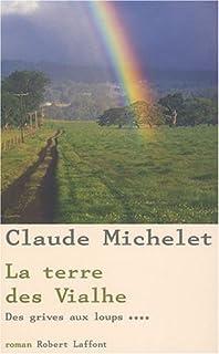 Les gens de Saint-Libéral [4] : La terre des Vialhe : roman, Michelet, Claude