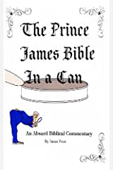 The Prince James Bible in a Can: An Absurd Biblical Commentary Kindle Edition