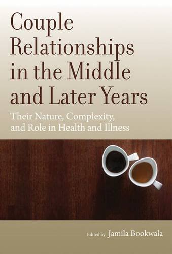 Couple Relationships in the Middle and Later Years: Their Nature, Complexity, and Role in Health and Illness by Jamila Bookwala