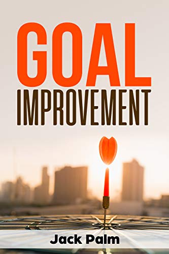 Goal Improvement: The Art of Goal Setting and Maintaining a Productive Mindset (Series Of Actions To Achieve A Goal)