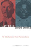 Lay This Body Down: The 1921 Murders of Eleven Plantation Slaves