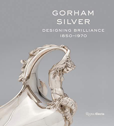 Gorham Silver: Designing Brilliance, 1850-1970