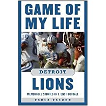 Paula Pasche: Game of My Life Detroit Lions : Memorable Stories of Lions Football (Hardcover); 2015 Edition