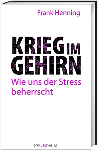 Krieg im Gehirn: Wie uns der Stress beherrscht