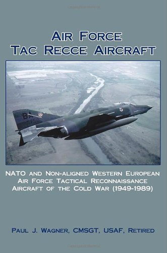 - Air Force Tac Recce Aircraft: NATO and Non-aligned Western European Air Force Tactical Reconnaissance Aircraft of the Cold War (1949-1989)