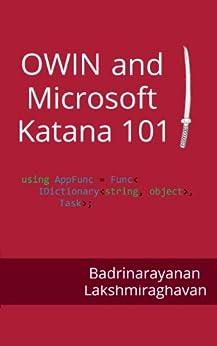 OWIN and Microsoft Katana 101 by [Lakshmiraghavan, Badrinarayanan]