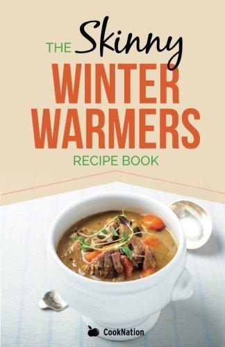 Skinny Winter Warmers Recipe Book: Low Calorie Soups, Stews, Casseroles & One Pot Meals Under 300, 400 & 500 Calories pdf