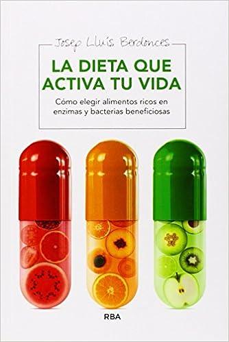 La dieta que activa tu vida : Cómo elegir alimentos ricos en ...