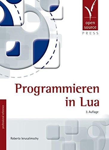 Programmieren in Lua Taschenbuch – 1. April 2013 Roberto Ierusalimschy Dinu Gherman Open Source Press 3955390209