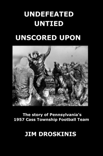 UNDEFEATED UNTIED UNSCORED UPON: The Perfect Season: The story of Pennsylvania's 1957 Cass Football Team ()