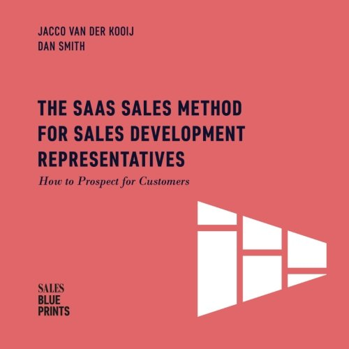 d for Sales Development Representatives:: How to Prospect for Customers (Sales Blueprints) (Volume 4) ()