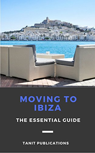 Moving to Ibiza - The Essential Guide (Ibiza - All you need to know Book 2)